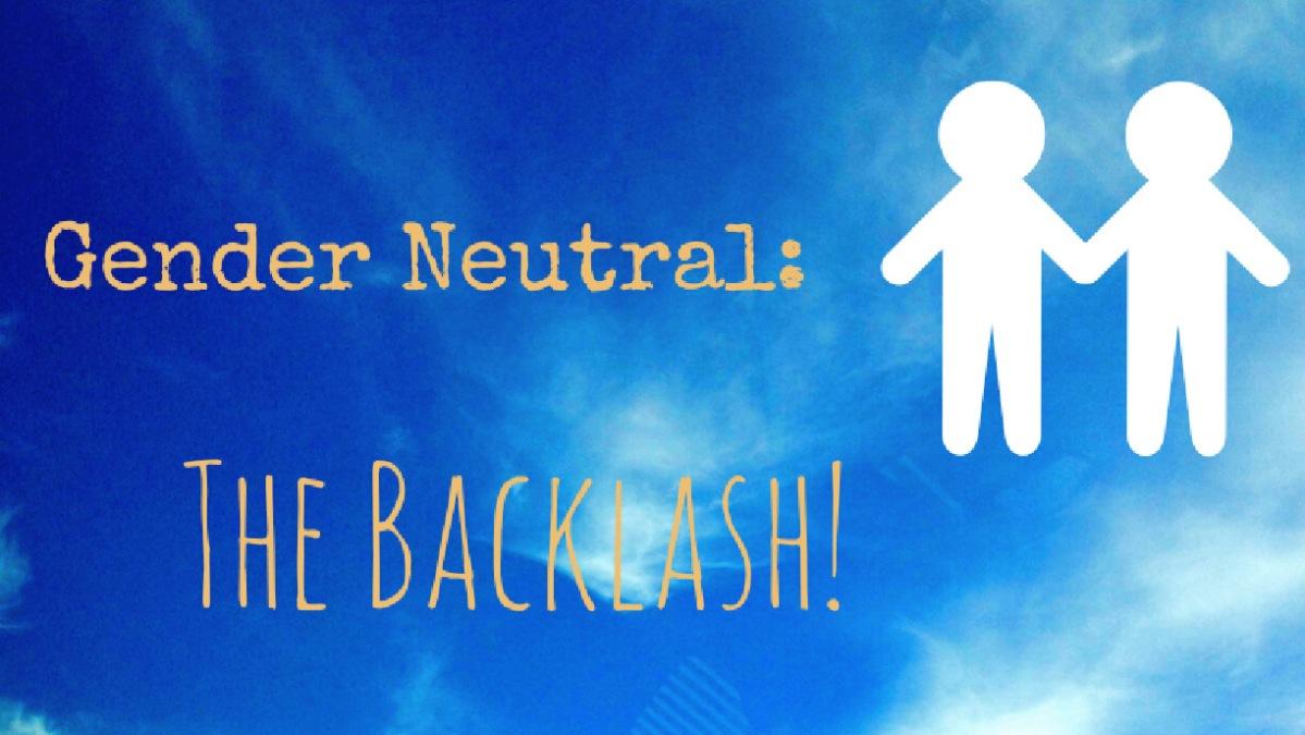 Gender Neutral Backlash