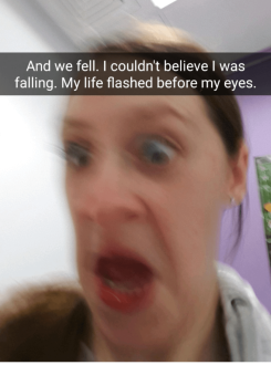 And we fell. I couldn't believe I was failing. My life flashed before my eyes